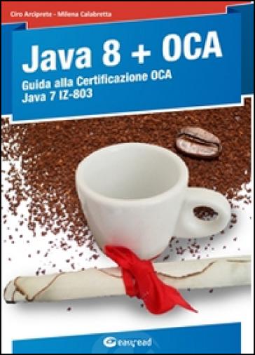 Java 8. Guida alla certificazione OCA Java 7 - Ciro Arciprete pdf epub