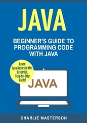 Java: Beginner s Guide to Programming Code with Java