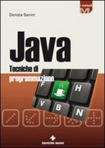 Java. Tecniche di programmazione - Donata Savini | Thecosgala.com