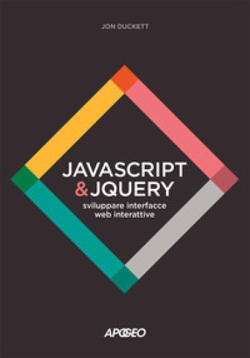JavaScript & JQuery. Sviluppare interfacce web interattive. Con Contenuto digitale per download e accesso on line - Jon Duckett |