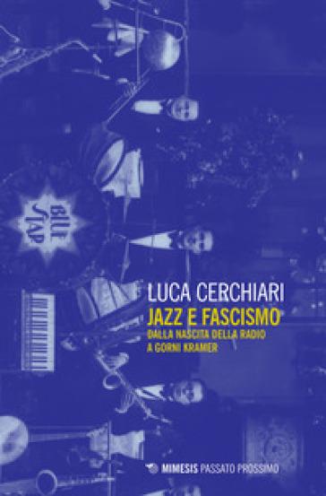 Jazz e fascismo. Dalla nascita della radio a Gorni Kramer - Luca Cerchiari | Thecosgala.com