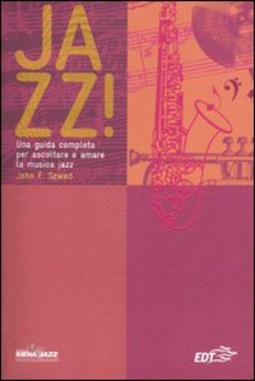 Jazz! Una guida completa per ascoltare e amare la musica jazz - John Szwed  