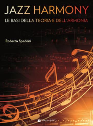Jazz harmony. 1: Le basi della teoria e dell'armonia - Roberto Spadoni   Thecosgala.com