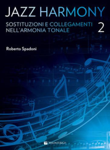 Jazz harmony. 2: Sostituzioni e collegamenti nell'armonia tonale - Roberto Spadoni |