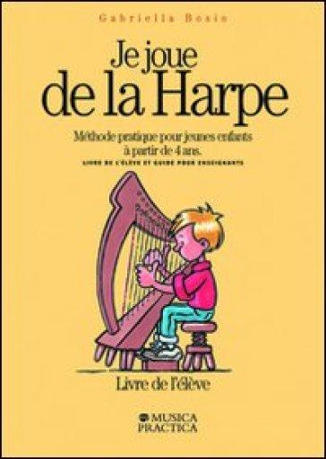 Je joue de la harpe. Méthode pratique pour jeunes enfants à partir de 4 ans. Livre de l'éleve-Guide pour enseignants - Gabriella Bosio   Jonathanterrington.com
