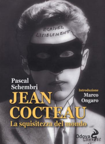Jean Cocteau. La squisitezza del mondo - Pascal Schembri | Rochesterscifianimecon.com