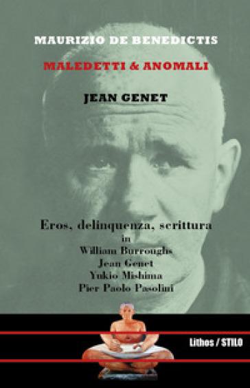 Jean Genet. Maledetti & anomali - Maurizio De Benedictis |