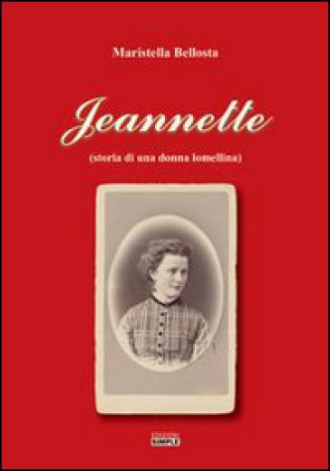 Jeannette (storia di una donna lomellina) - Maristella Bellosta  