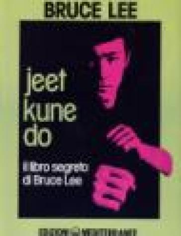 Jeet kune do. Il libro segreto di Bruce Lee