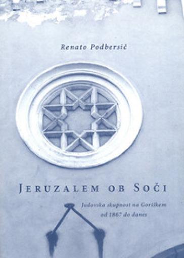 Jeruzalem ob Soci. Judovska skupnost na Goriskem od 1867 do danes - Renato Podbersic |