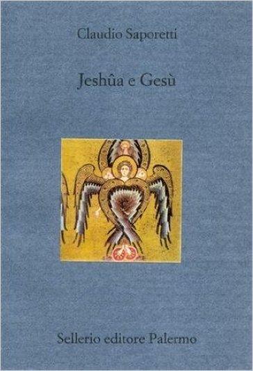 Jeshua e Gesù - Claudio Saporetti |