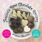 Jessica s Raw Chocolate Recipes: Natural Power Food for the Chocoholic