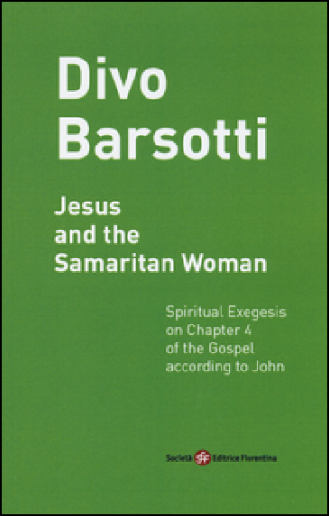 Jesus and the Samaritan woman. Spiritual exegesis on chapter 4 of the Gospel according John