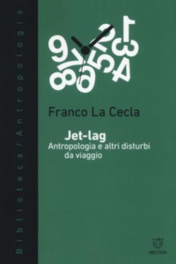 Jet-lag. Antropologia e altri disturbi da viaggio - Franco La Cecla |