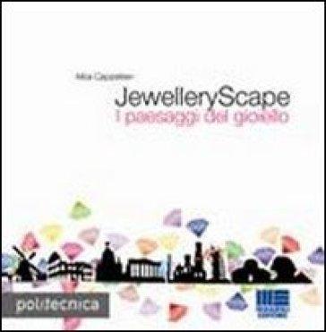 JewelleryScape. I paesaggi del gioiello - Alba Cappellieri |