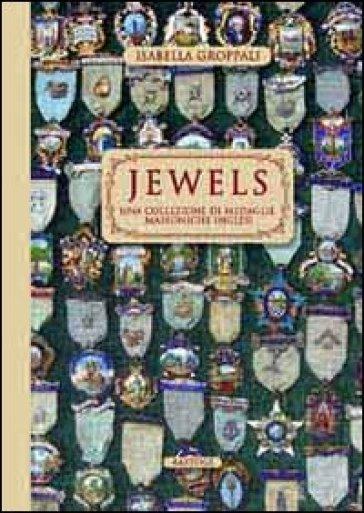 Jewels. Una collezione di medaglie massoniche inglesi - Isabella Groppali |