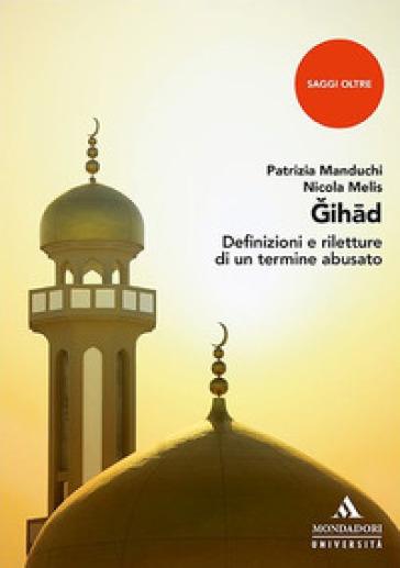 Jihad. Definizioni e riletture di un termine abusato - Patrizia Manduchi |