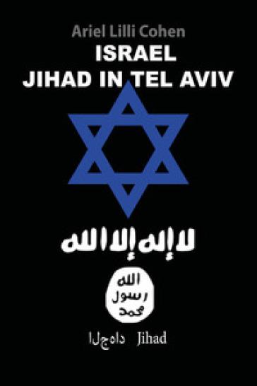 Jihad in Tel Aviv. Ediz. italiana - ARIEL LILLI COHEN |