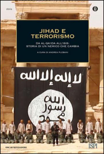 Jihad e terrorismo. Da Al-Qa'ida all'Isis: storia di un nemico che cambia - A. Plebani | Rochesterscifianimecon.com