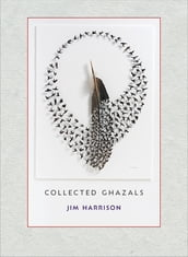 Jim Harrison: Collected Ghazals
