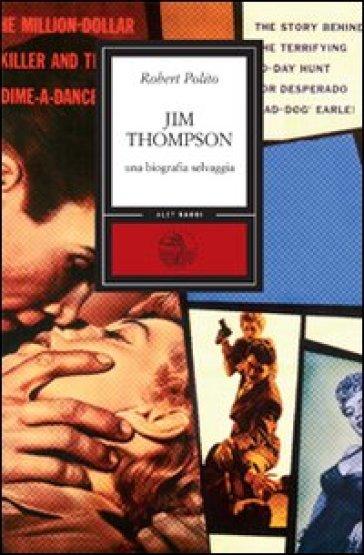 Jim Thompson. Una biografia selvaggia - Roberto Polito |