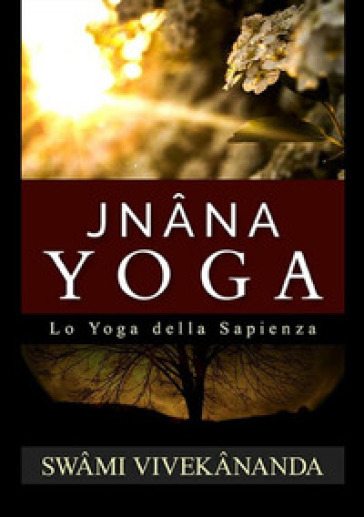 Jnana yoga. Lo yoga della sapienza - Vivekananda (Swami) | Jonathanterrington.com