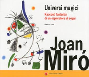Joan Miro. Universi magici. Racconti fantastici di un esploratore di sogni - M. Vanni | Rochesterscifianimecon.com