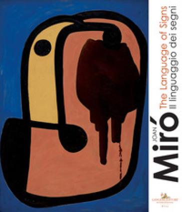 Joan Mirò. Il linguaggio dei segni-The language of signs. Ediz. a colori