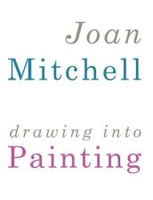 Joan Mitchell - Drawing into Painting