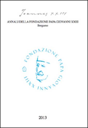 Joannes XXIII. Annali della fondazione Papa Giovanni XXIII Bergamo (2013)