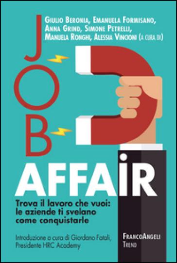 Job affair. Trova il lavoro che vuoi: le aziende ti svelano come conquistarle - Gianluca Spadoni pdf epub