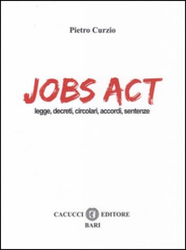 Jobs act. Leggi, decreti, circolari, accordi, sentenze - Pietro Curzio | Rochesterscifianimecon.com