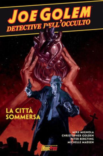 Joe Golem. Detective dell'occulto. 3: La città sommersa - Mike Mignola | Rochesterscifianimecon.com
