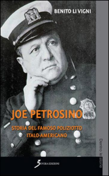 Joe Petrosino. Storia del famoso poliziotto italo-americano - Benito Li Vigni |