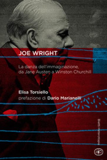 Joe Wright. La danza dell'immaginazione, da Jane Austen a Winston Churchill - Elisa Torsiello | Ericsfund.org