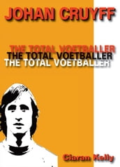 Johan Cruyff: The Total Voetballer