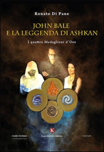 John Bale e la leggenda di Ashkan. I quattro medaglioni d'oro - Di Pane Renato |
