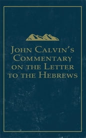 John Calvin s Commentary on the Letter to the Hebrews