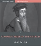John Calvins Commentaries on the Church (Illustrated Edition)