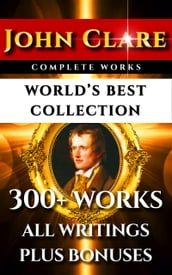 John Clare Complete Works - World s Best Collection