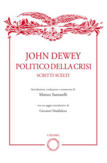 John Dewey politico della crisi. Scritti scelti - M. Santarelli |