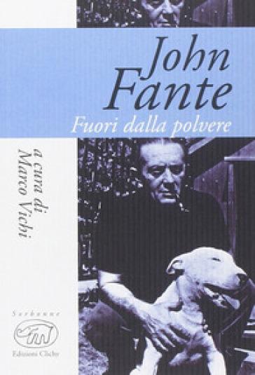 John Fante. Fuori dalla polvere - M. Vichi |