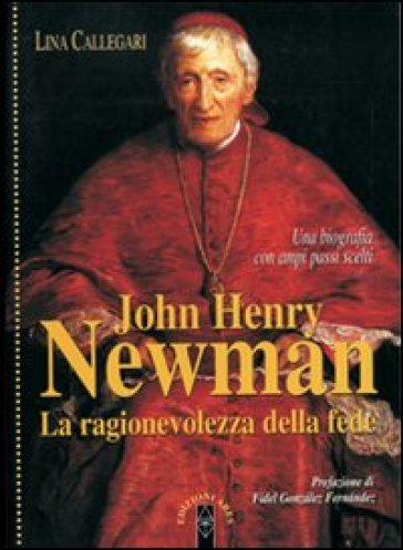 John Henry Newman. La ragionevolezza della fede - Lina Callegari | Ericsfund.org