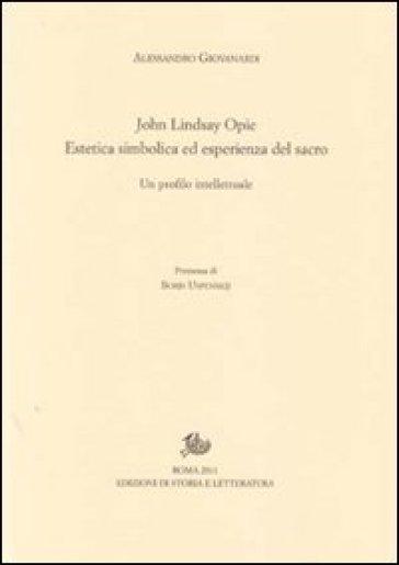 John Lindsay Opie. Estetica simbolica ed esperienza del sacro. Un profilo intellettuale - Alessandro Giovanardi   Rochesterscifianimecon.com
