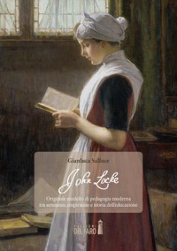John Locke. Originale modello di pedagogia moderna tra sensismo, empirismo e teoria dell'educazione - Gianluca Salluce |