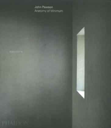John Pawson: anatomy of minimum. Ediz. illustrata - Alison Morris | Thecosgala.com