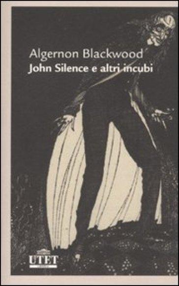 John Silence e altri incubi - Algernon Blackwood   Rochesterscifianimecon.com