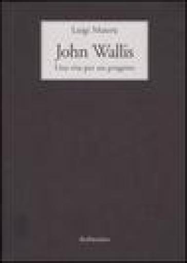 John Wallis. Una vita per un progetto - Luigi Maierù | Thecosgala.com