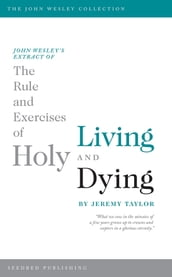 John Wesley s Extract of The Rule and Exercises of Holy Living and Dying