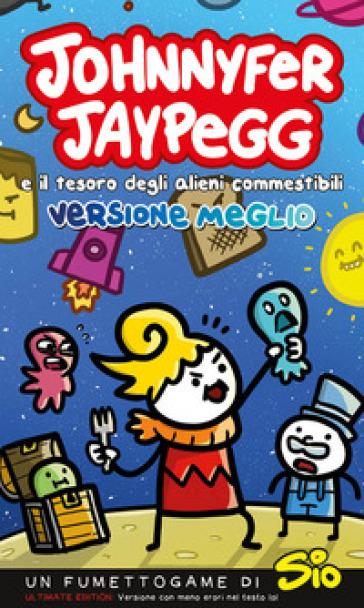 Johnnyfer Jaypegg e il tesoro degli alieni commestibili. Versione meglio - Sio | Jonathanterrington.com